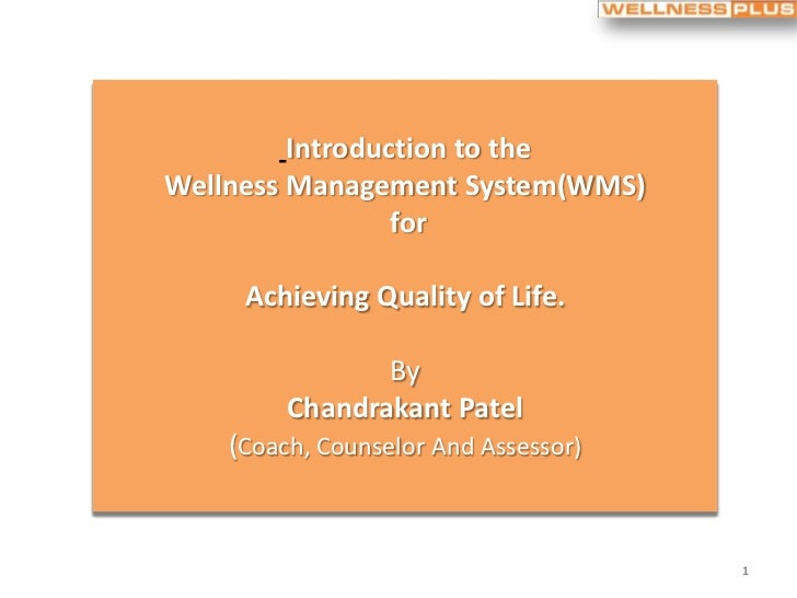 Introduction to theWellness Management System(WMS)                 for     Achieving Quality of Life.                By   ...