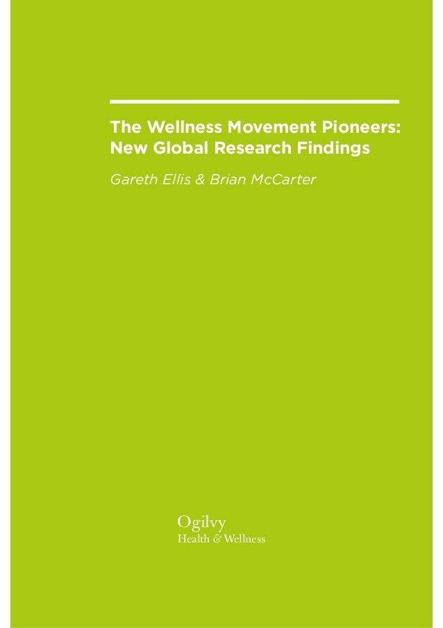 The Wellness Movement Pioneers: New Global Research Findings Gareth Ellis & Brian McCarter Ogilvy Health & Wellness