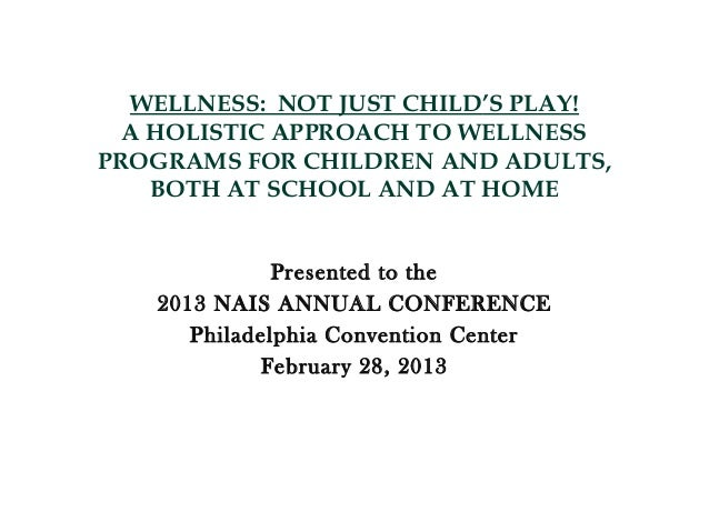 WELLNESS: NOT JUST CHILD'S PLAY!  A HOLISTIC APPROACH TO WELLNESSPROGRAMS FOR CHILDREN AND ADULTS,    BOTH AT SCHOOL AND A...