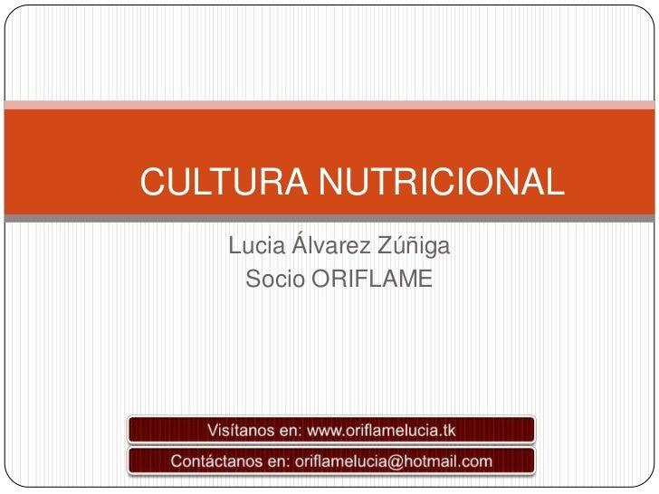 CULTURA NUTRICIONAL   Lucia Álvarez Zúñiga    Socio ORIFLAME