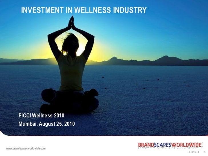 INVESTMENT IN WELLNESS INDUSTRYFICCI Wellness 2010Mumbai, August 25, 2010                                   4/14/2011   1