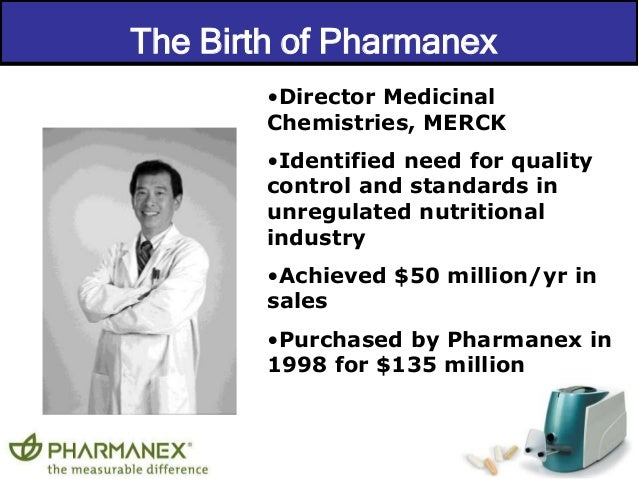 The Birth of Pharmanex  •Director Medicinal  Chemistries, MERCK  •Identified need for quality  control and standards in  u...