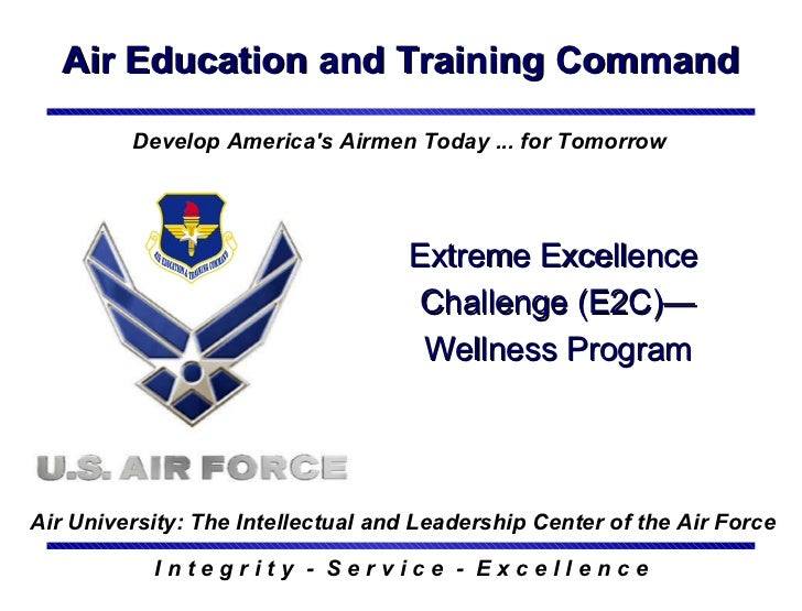 Air Education and Training Command I n t e g r i t y  -  S e r v i c e  -  E x c e l l e n c e Extreme Excellence  Challen...
