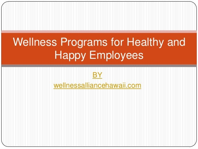 Wellness Programs for Healthy and Happy Employees BY wellnessalliancehawaii.com
