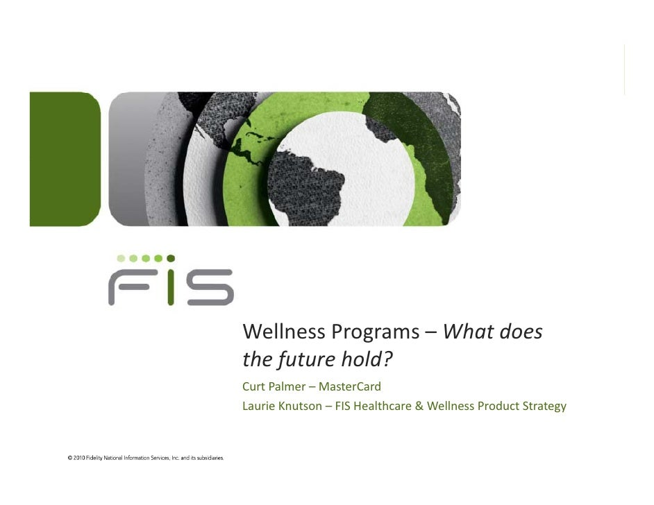 Wellness Programs – What does the future hold?Curt Palmer – MasterCardLaurie Knutson – FIS Healthcare & Wellness Product S...