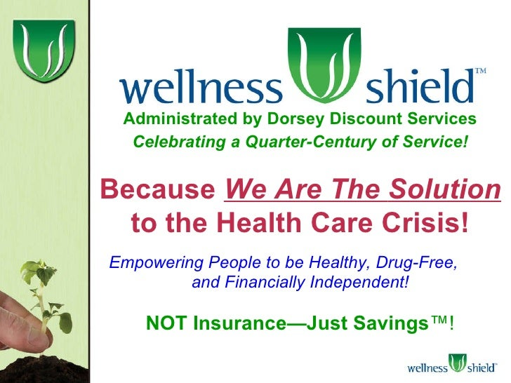 Administrated by Dorsey Discount Services Celebrating a Quarter-Century of Service! Because   We Are The   Solution   to t...