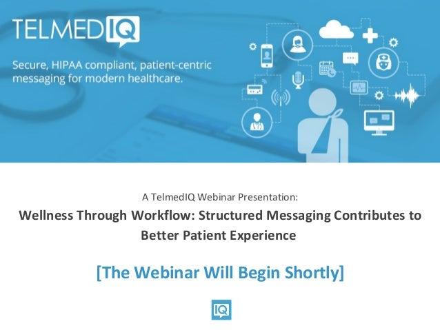 @wareFLO #POWHIThttp://ehr.bz/blabworkflow A TelmedIQ Webinar Presentation: Wellness Through Workflow: Structured Messagin...