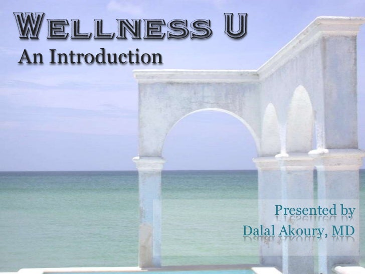 Wellness UAn Introduction                   Presented by              Dalal Akoury, MD                              1