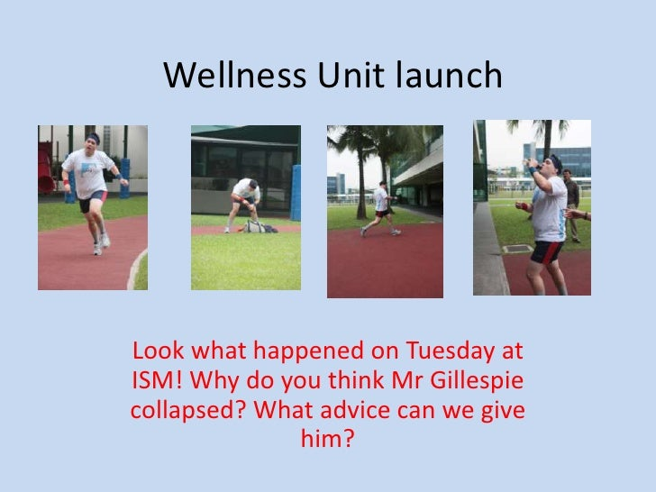 Wellness Unit launch<br />Look what happened on Tuesday at ISM! Why do you think Mr Gillespie collapsed? What advice can w...