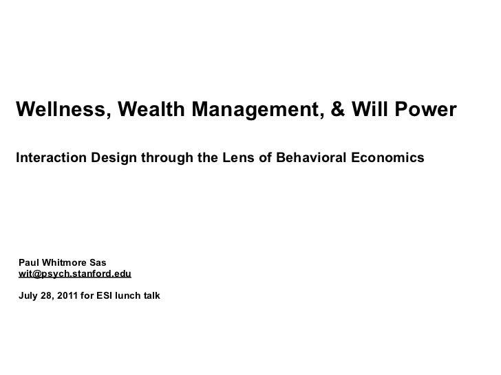 Wellness, Wealth Management, & Will PowerInteraction Design through the Lens of Behavioral EconomicsPaul Whitmore Saswit@p...