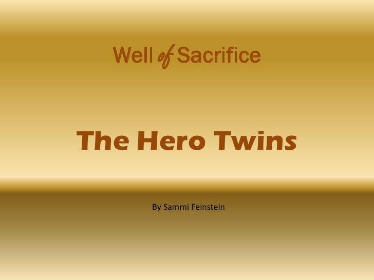 Well of Sacrifice   The Hero Twins        By Sammi Feinstein