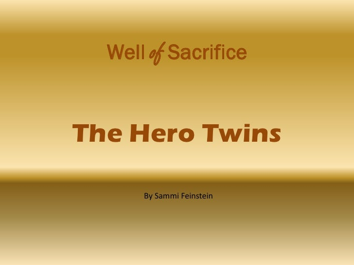 Well of Sacrifice   The Hero Twins        By Sammi Feinstein