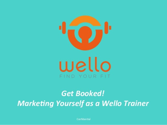 Confidenal	  Get	  Booked!	  	  Marke-ng	  Yourself	  as	  a	  Wello	  Trainer