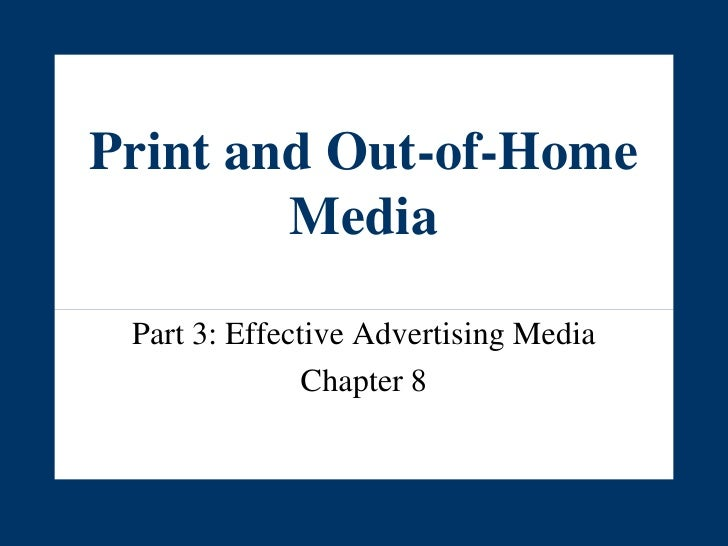 Print and Out-of-Home Media<br />Part 3: Effective Advertising Media<br />Chapter 8<br />