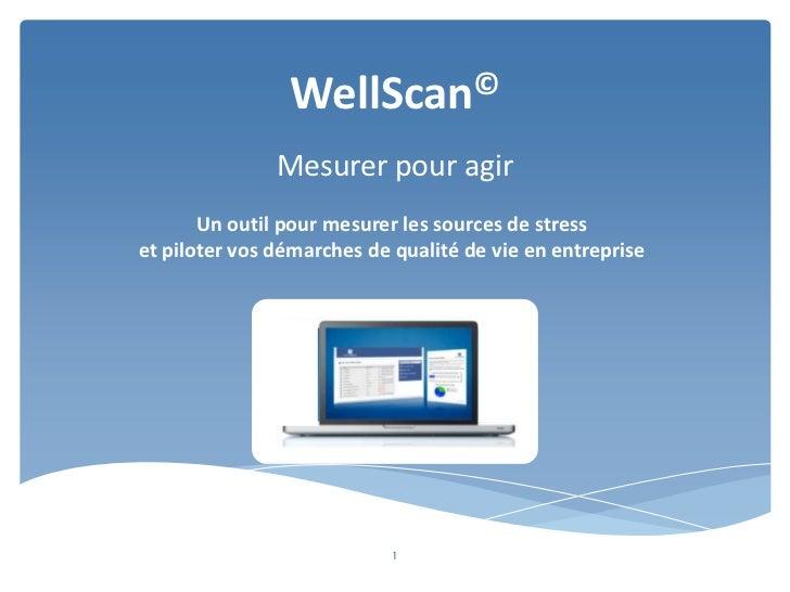 WellScan©               Mesurer pour agir       Un outil pour mesurer les sources de stresset piloter vos démarches de qua...