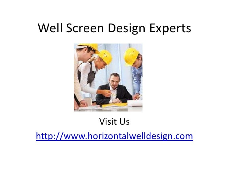 Well Screen Design Experts<br />Visit Us<br />http://www.horizontalwelldesign.com<br />