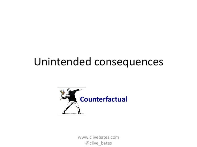 Unintended consequences  Counterfactual  www.clivebates.com  @clive_bates