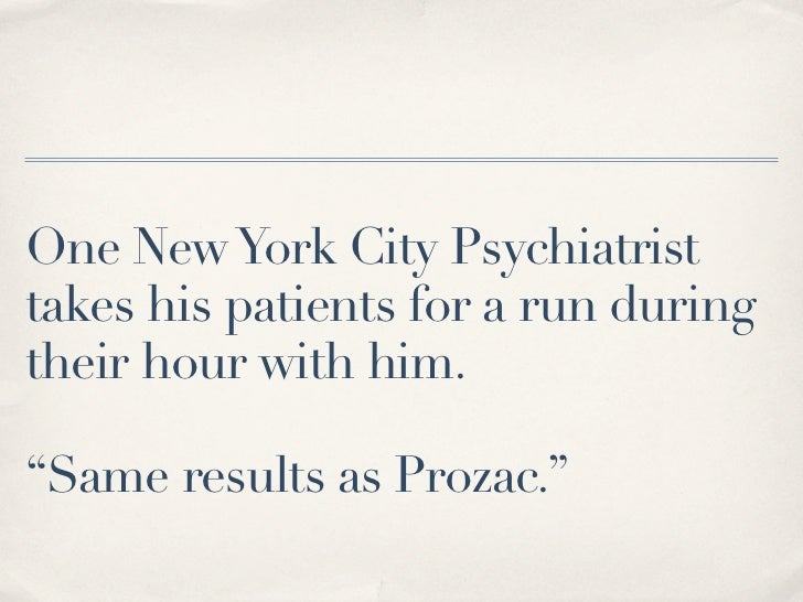 """One New York City Psychiatristtakes his patients for a run duringtheir hour with him.""""Same results as Prozac."""""""