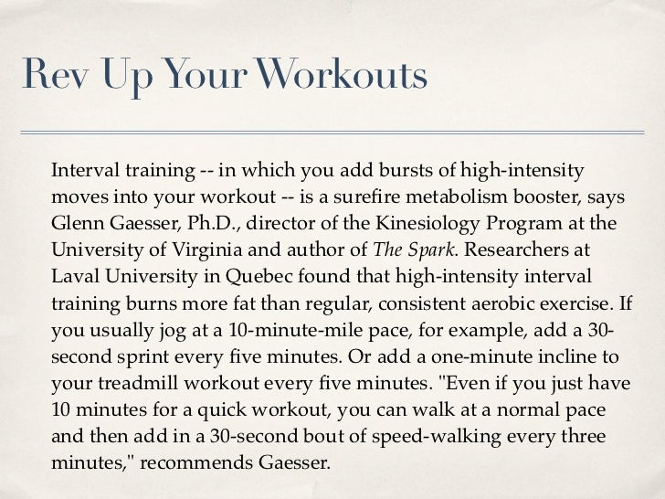 Rev Up Your Workouts Interval training -- in which you add bursts of high-intensity moves into your workout -- is a surefir...