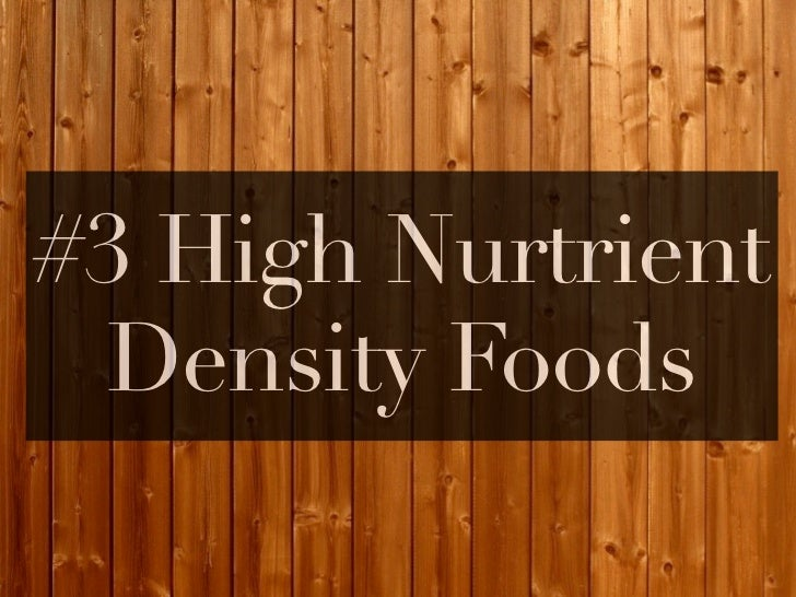 Nutrient Density✤   Signal for satiety comes not only when we've eaten enough volume,    but when we've had enough nutrien...