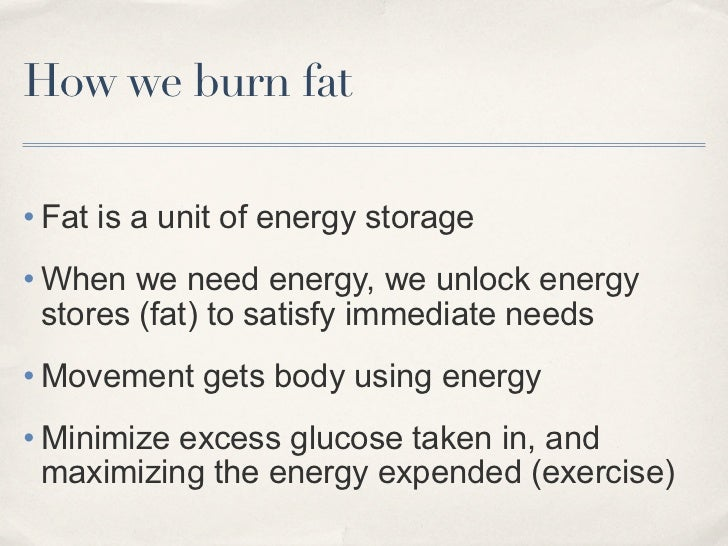 How we burn fat• Fat is a unit of energy storage• When we need energy, we unlock energy  stores (fat) to satisfy immediate...