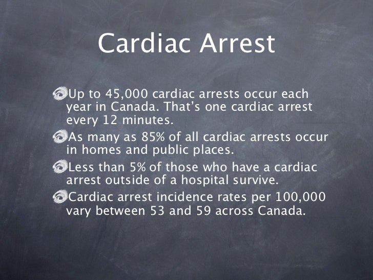 Cardiac Arrest Up to 45,000 cardiac arrests occur eachyear in Canada. That's one cardiac arrestevery 12 minutes. As many a...