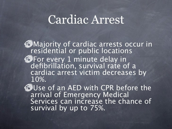 Cardiac Arrest Majority of cardiac arrests occur inresidential or public locations For every 1 minute delay indefibrillatio...