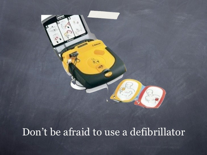Don't be afraid to use a defibrillator