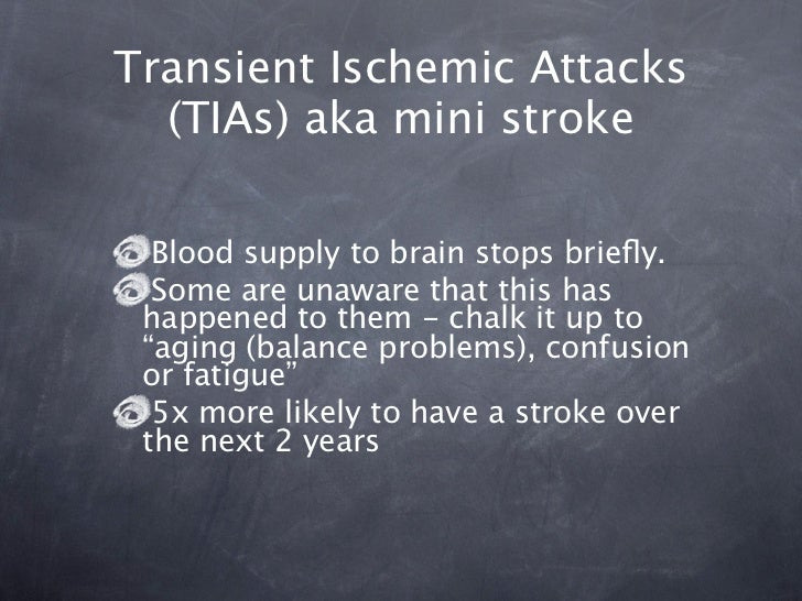 Transient Ischemic Attacks  (TIAs) aka mini stroke  Blood supply to brain stops briefly.  Some are unaware that this has ha...