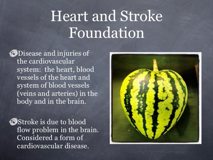 Heart and Stroke             FoundationDisease and injuries ofthe cardiovascularsystem: the heart, bloodvessels of the hea...