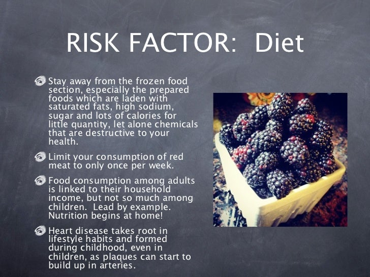 RISK FACTOR: DietStay away from the frozen foodsection, especially the preparedfoods which are laden withsaturated fats, h...