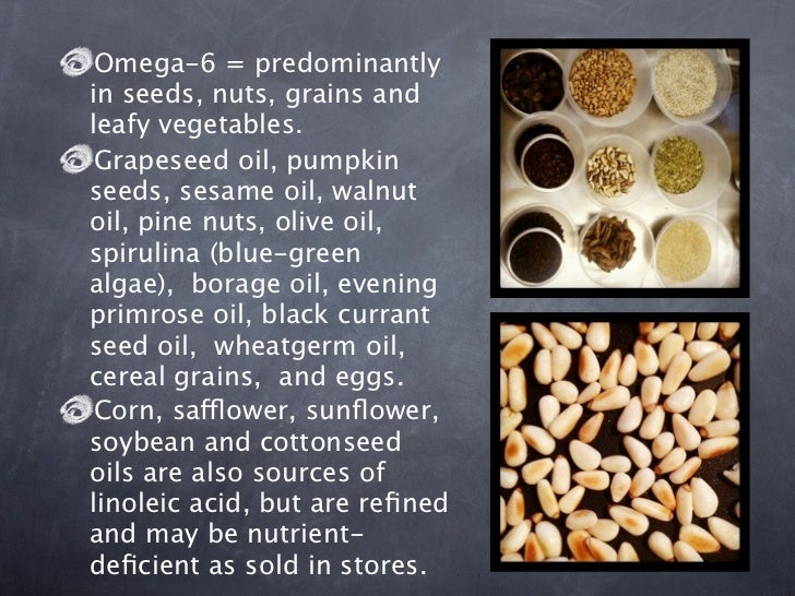 Omega 3 = flax seeds, flax seedoil, hemp seeds, canola oil,walnuts, blue-green algae(E3Live) marine sources, walnutoil, lins...