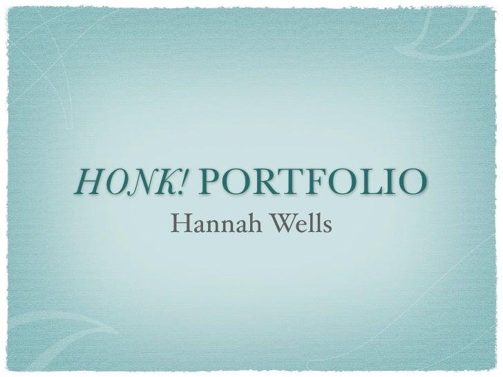 HONK! PORTFOLIO     Hannah Wells
