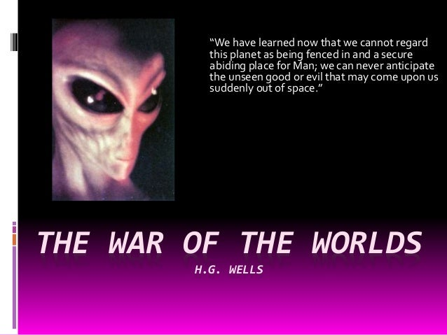 """THE WAR OF THE WORLDS H.G. WELLS """"We have learned now that we cannot regard this planet as being fenced in and a secure ab..."""
