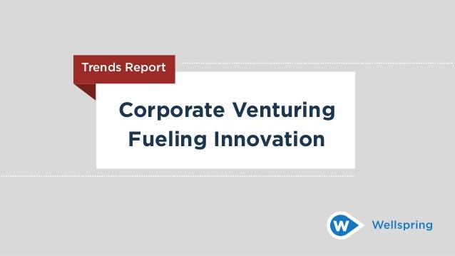 Corporate Venturing Fueling Innovation Trends Report
