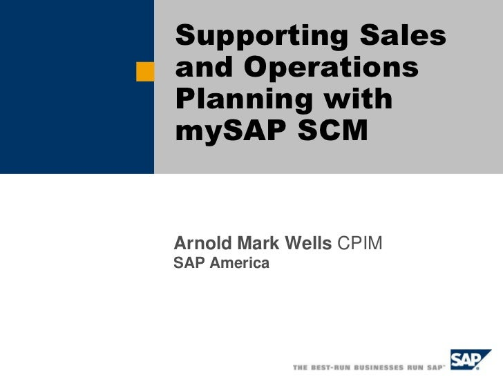 Supporting Salesand OperationsPlanning withmySAP SCMArnold Mark Wells CPIMSAP America