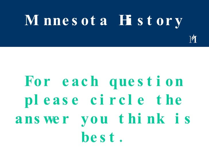 Minnesota History For each question please circle the answer you think is best.
