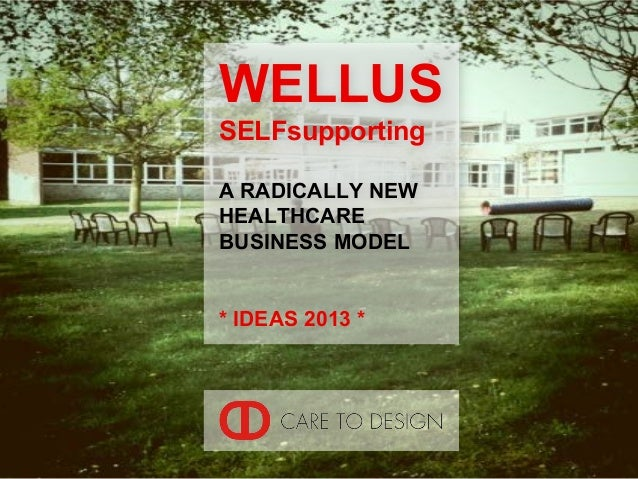 WELLUSSELFsupportingA RADICALLY NEWHEALTHCAREBUSINESS MODEL* IDEAS 2013 *