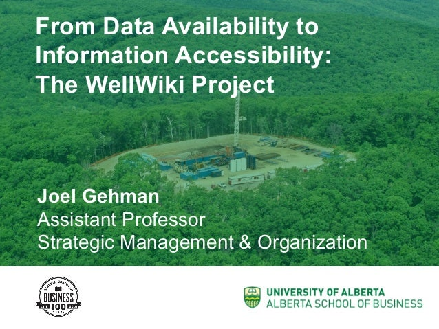 From Data Availability to Information Accessibility: The WellWiki Project	 Joel Gehman Assistant Professor Strategic Manag...