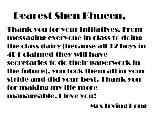 Dearest Shen Khueen, Thank you for your initiatives. From messaging everyone in class to doing the class dairy (because al...