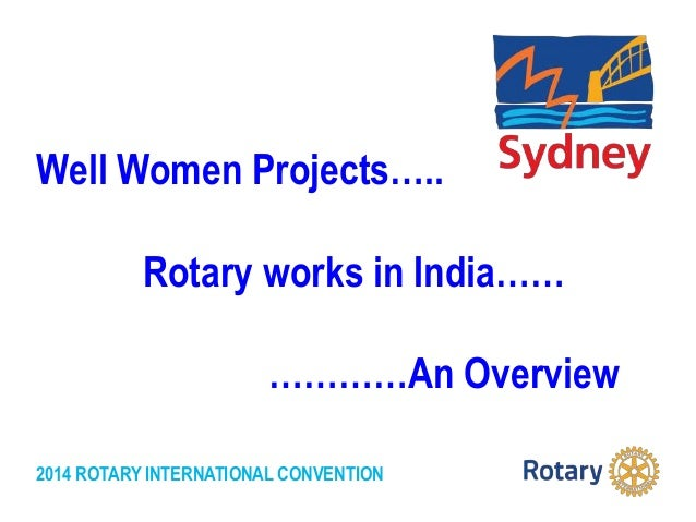 2014 ROTARY INTERNATIONAL CONVENTION Well Women Projects….. Rotary works in India…… …………An Overview