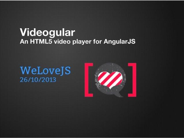 /18  Videogular: an AngularJS video player TwoFuckingDevelopers  @2fdevs  http://twofuckingdevelopers.com  V id e o g u la...