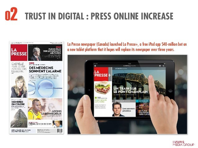 TRUST IN DIGITAL : PRESS ONLINE INCREASE La Presse newspaper (Canada) launched La Presse+, a free iPad app $40-million bet...