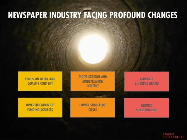 NEWSPAPER INDUSTRY FACING PROFOUND CHANGES DIGITALIZATION AND MONETIZATION CONTENT DIVERSIFICATION OF FUNDING SOURCES LOWE...