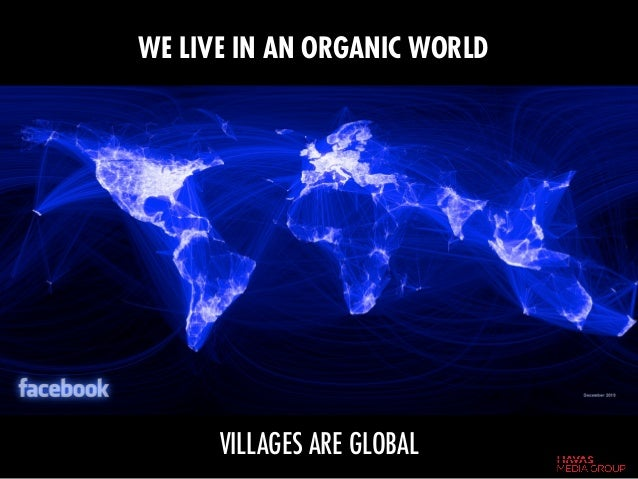 VILLAGES ARE GLOBAL WE LIVE IN AN ORGANIC WORLD