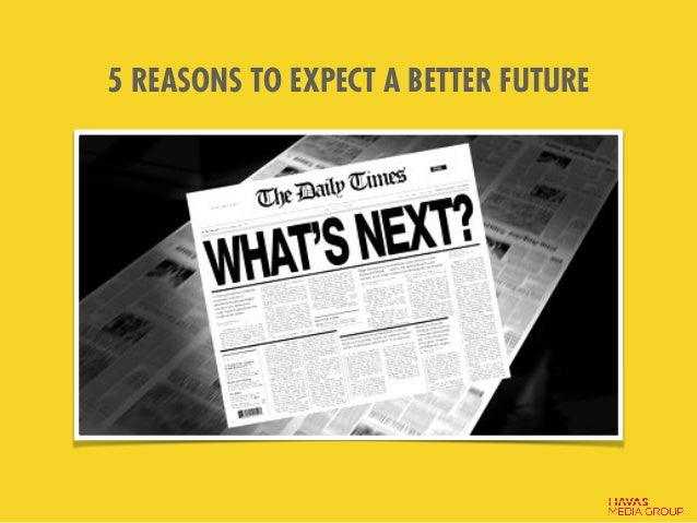 5 REASONS TO EXPECT A BETTER FUTURE