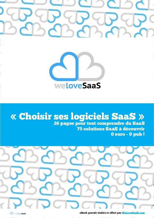 « Choisir ses logiciels SaaS »26 pages pour tout comprendre du SaaS75 solutions SaaS à découvrir0 euro - 0 pub !eBook grat...