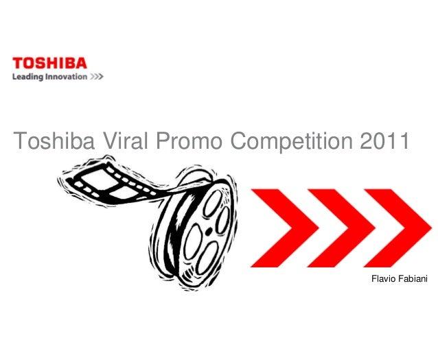 Toshiba Viral Promo Competition 2011                                Flavio Fabiani