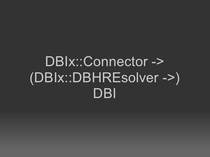 DBIx::Connector -> (DBIx::DBHREsolver ->)          DBI