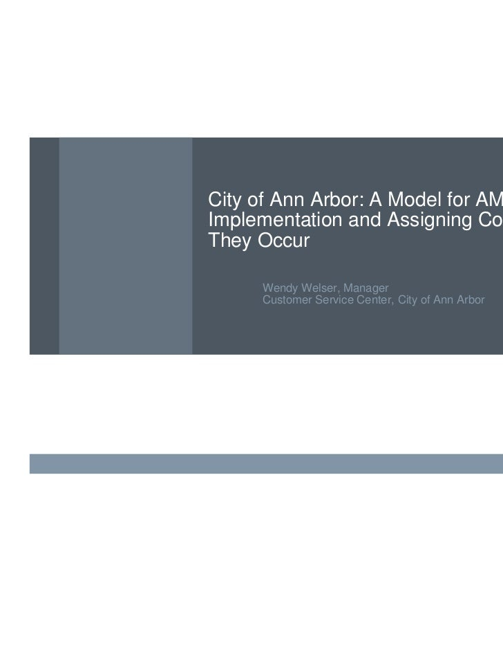 City of Ann Arbor: A Model for AMR/AMIImplementation and Assigning Costs WhereThey Occur     Wendy Welser, Manager     Cus...
